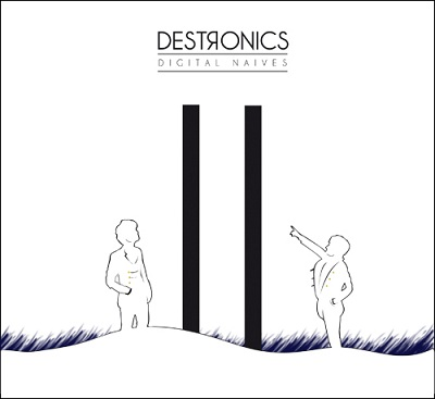 Destronics Digital Naives Destronics   Digital Naives | Album Review