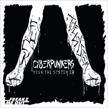 Cyberpunkers Fuck The System Le nouvel EP des Cyberpunkers   Fuck The System Part 1   sortira le 20 Janvier 2011 | Streaming