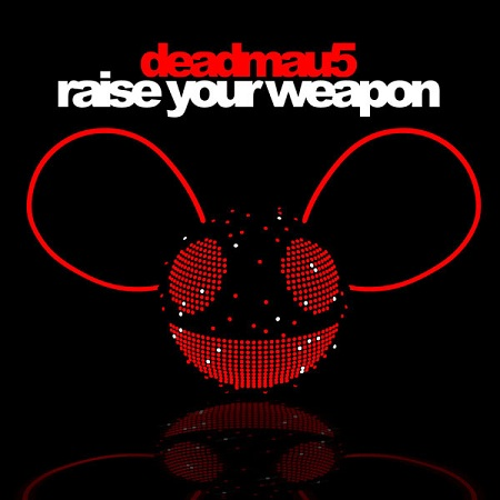 deadmau5 - Raise Your Weapon