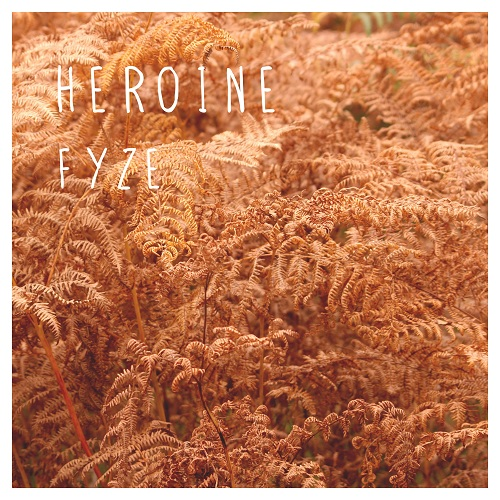 Heroine - Fyze EP