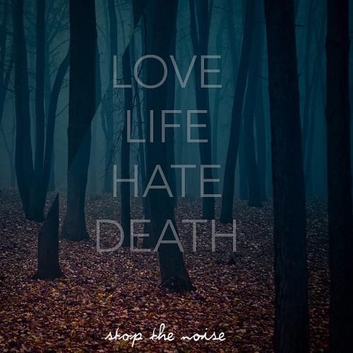 Stop The Noise - Love, Life, Hate, Death (Compilation)