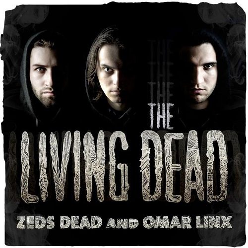 Zeds Dead & Omar LinX - The Living Dead EP