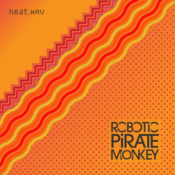 HEAT.WAV  Robotic Pirate Monkey Robotic Pirate Monkey   HEAT.WAV