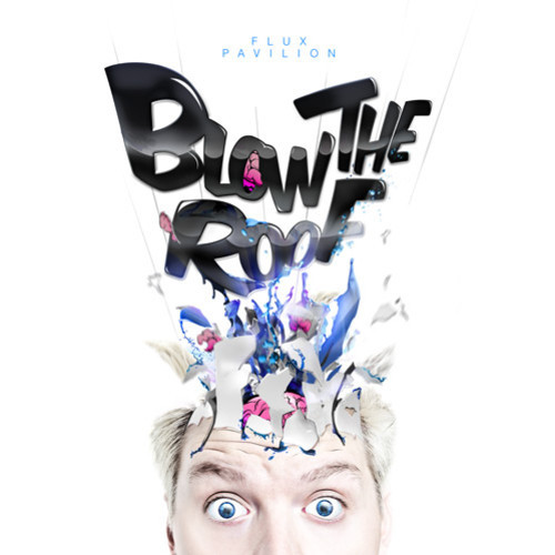 Flux Pavilion - Blow The Roof EP