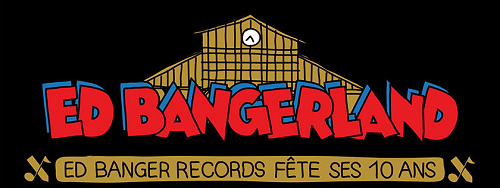 Ed Bangerland Les prochaines sorties Ed Banger ? On vous dit tout