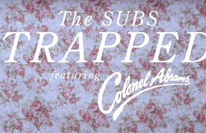 The Subs - Trapped feat. Colonel Abrams (Official Video)